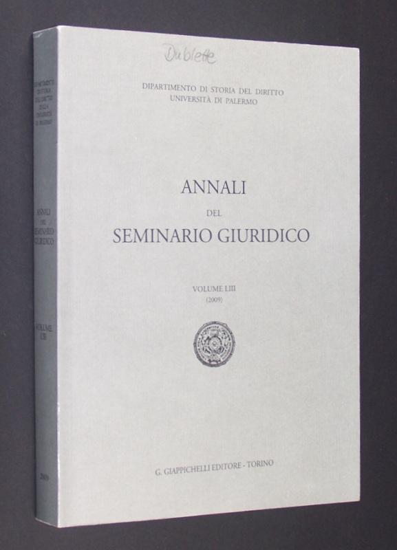 Annali del seminario giuridico (AUPA). Volume LIII (2009). (= Dipartimento di storia del diritto. Universita di Parlermo).