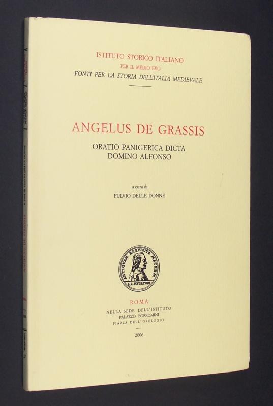Angelus de Grassis. Oratio panigerica dicta domino Alfonso a cura di Fulvio Delle Donne. (= Istituto Storico Italiano per il Medio Evo. Fonti per la storia dell