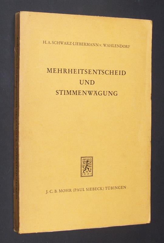 Mehrheitsentscheid und Stimmenwägung. Eine Studie zur Entwicklung des Völkerverfassungsrechts von Hans Albrecht Schwarz-Liebermann von Wahlendorf.