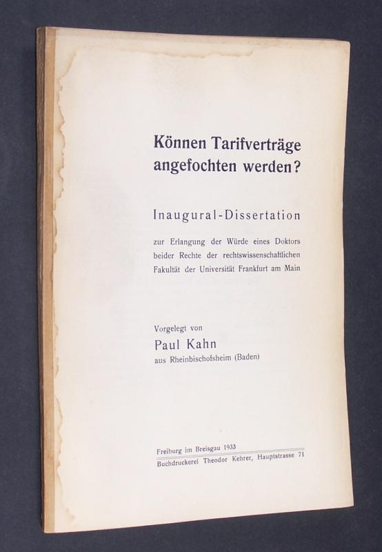 Können Tarifverträge angefochten werden? Inaugural-Dissertation zur Erlangung der Würde eines Doktors beider Rechte der rechtswissenschaftlichen Fakultät der Universität Frankfurt am Main. Vorgelegt von Paul Kahn.