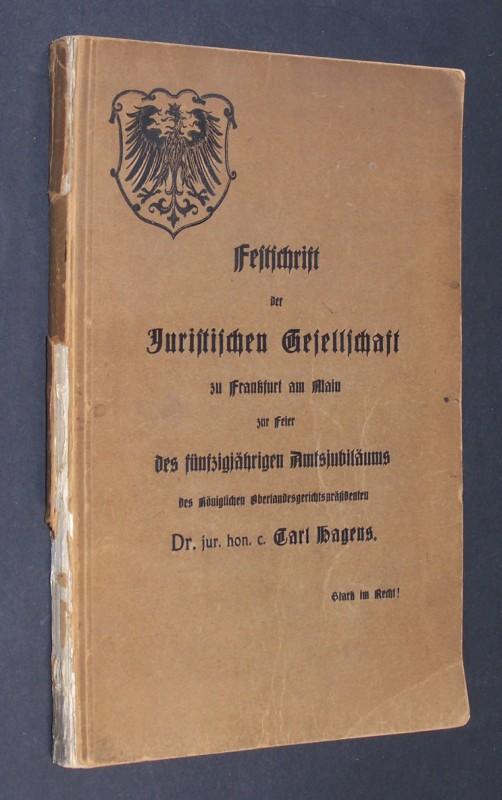 Festschrift der Juristischen Gesellschaft zu Frankfurt am Main zur Feier des fünfzigjährigen Amtsjubiläums des königlichen Oberlandesgerichtspräsidenten Carl Hagens.