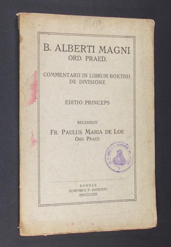 Magnus, Albertus: Commentarii in librum Boethii de divisione. [B. Alberti agni, Ord. Praed.]. Editio princeps. Recensuit Fr. Paulus Maria de Loe, Ord. Praed.