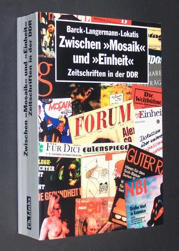 """Zwischen """"Mosaik"""" und """"Einheit"""". Zeitschriften in der DDR. [Herausgegeben von Simone Barck, Martina Langermann, Siegfried Lokatis]. 1. Aufl."""