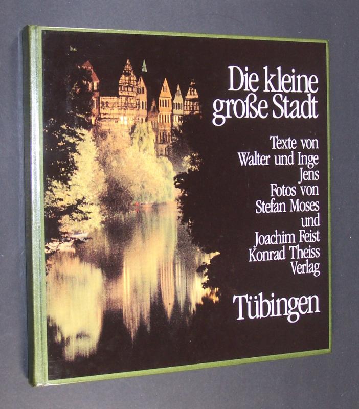 Die kleine grosse Stadt Tübingen. Texte von Walter und Inge Jens. Fotos von Stefan Moses und Joachim Feist.