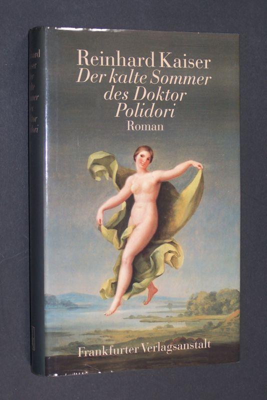 Der kalte Sommer des Doktor Polidori. Roman. [Von Reinhard Kaiser].