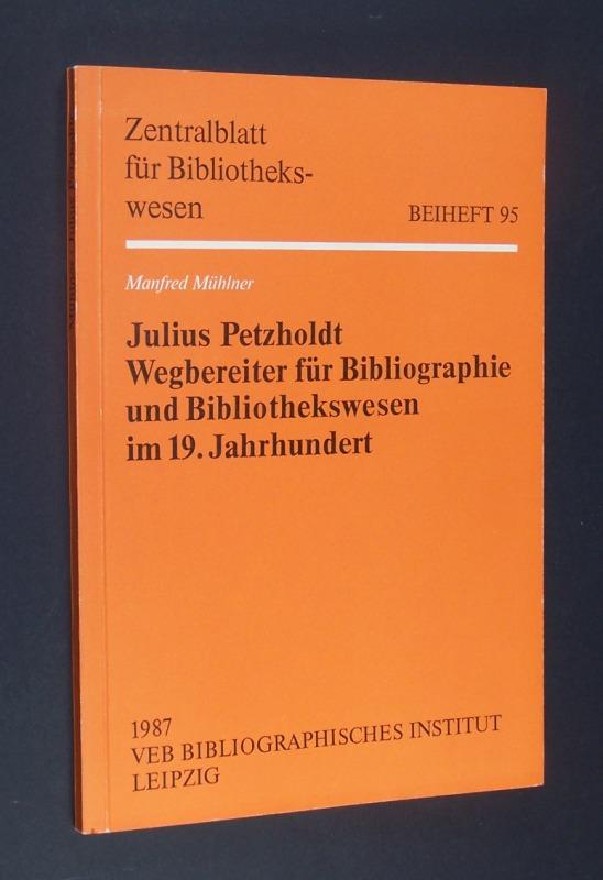 Julius Petzholdt, Wegbereiter für Bibliographie und Bibliothekswesen im 19. Jahrhundert. [Von Manfred Mühlner]. (= Zentralblatt für Bibliothekswesen: Beiheft 95).