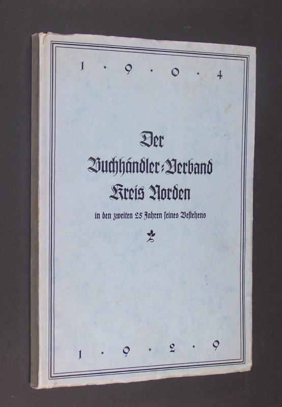 """Der Buchhändler-Verband """"Kreis Norden"""" in den zweiten 25 Jahren seines Bestehens 1904 - 1929."""