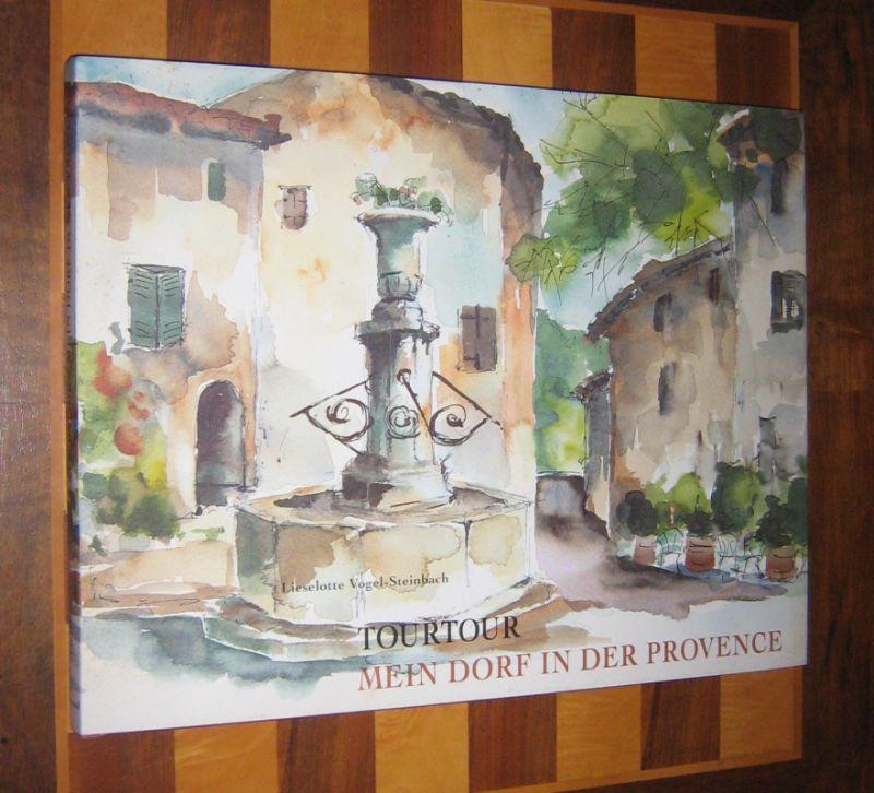 Vogel-Steinbach, Lieselotte: Tourtour. Mein Dorf in der Provence. Erzählt und gemalt von Lieselotte Vogel-Steinbach.