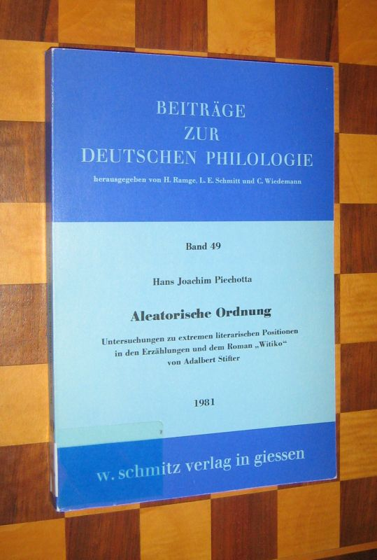 """Aleatorische Ordnung. Untersuchungen zu extremen literarischen Positionen in den Erzählungen und dem Roman """"Witiko"""" von Adalbert Stifter. [Von Hans Joachim Piechotta]. (= Beiträge zur deutschen Philologie. Band 49)."""