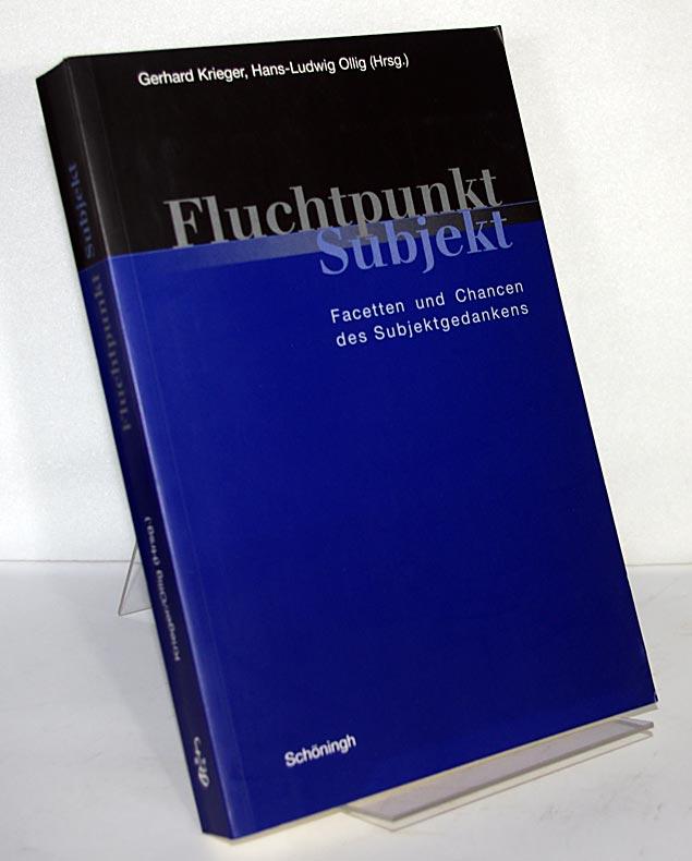 Fluchtpunkt Subjekt : Facetten und Chancen des Subjektgedankens. [Herausgegeben von Gerhard Krieger und Hans-Ludwig Ollig].