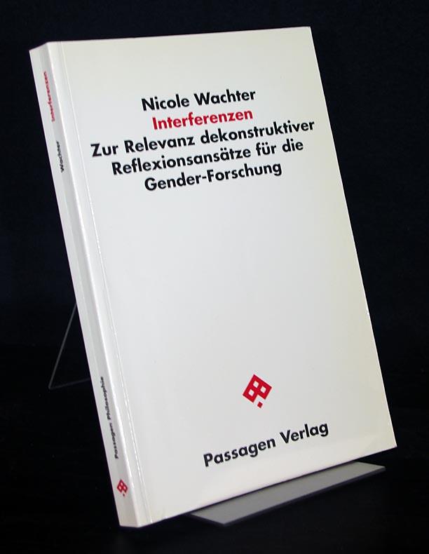 Interferenzen. Zur Relevanz dekonstruktivistischer Reflexionsansätze für die Gender-Forschung. [Von Nicole Wachter].