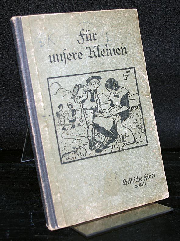 Fur unsere Kleinen. Hessische Fibel. 2. Teil. Herausgegeben vom Hessischen Volksschullehrerverein. 2. Auflage.