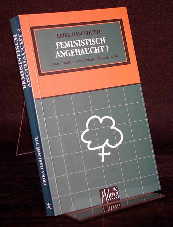 Feministisch angehaucht? Zur Genderfrage in der LehrerInnen-Ausbildung. Von Erika Hasenhüttl. (= Feministische Theorie, Band 42).