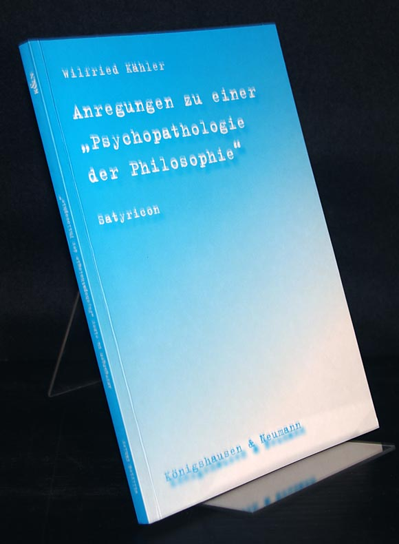 """Anregungen zu einer """"Psychopathologie der Philosophie"""". (Satyrikon). Von Wilfried Kähler."""