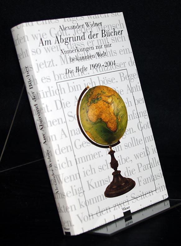 Widner, Alexander: Am Abgrund der Bücher. Anmerkungen zur mir bekannten Welt. Die Hefte 1999-2004. Von Alexander Widner. Orig.-Ausgabe.