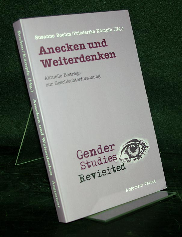 Anecken und weiterdenken. Aktuelle Beiträge zur Geschlechterforschung. [Von Susanne Boehm und Friederike Kämpfe].