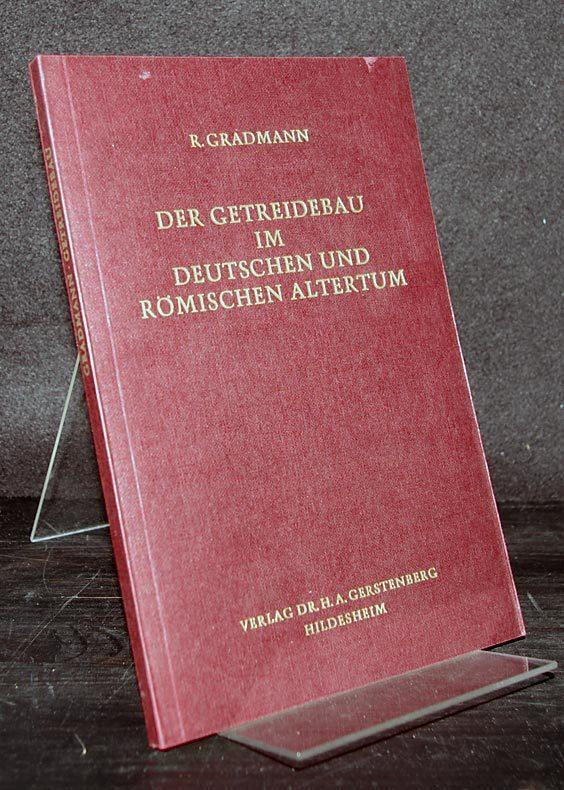 Der Getreidebau im deutschen und römischen Altertum. Beiträge zur Verbreitungsgeschichte der Naturgewächse. [Von Robert Gradmann]. Reprint der Ausgabe Jena: Hermann Costenoble 1909.