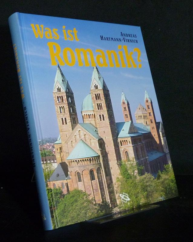 Hartmann-Virnich, Andreas: Was ist Romantik? Geschichte, Formen und Technik des romantischen Kirchenbaus. [Von Andreas Hartmann-Virnich].