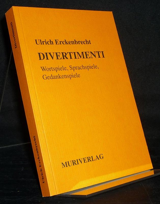 Divertimenti. Wortspiele, Sprachspiele, Gedankenspiele. [Von Ulrich Erckenbrecht].