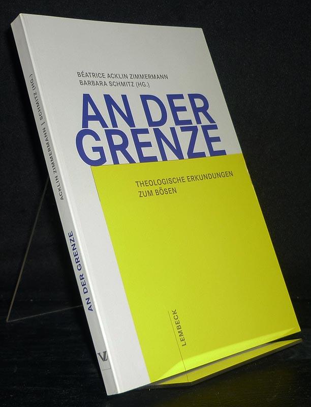 An der Grenze. Theologische Erkundungen zum Bösen. [Herausgegeben von Béatrice Acklin Zimmermann und Barbara Schmitz].