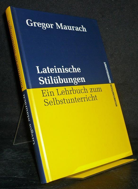 Lateinische Stilübungen. Ein Lehrbuch zum Selbstunterricht. [Von Gregor Maurach].