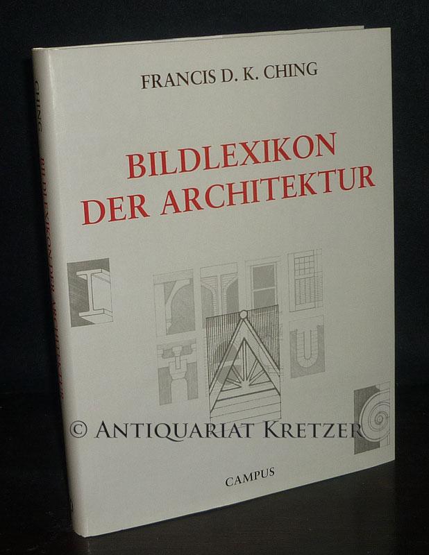 Bildlexikon der Architektur. [Von Francis D.K. Ching]. Francis D. K. Ching. Aus dem Engl. von Herbert Allgeier unter Mithilfe der Bürogemeinschaft Markgrafen und von Andreas Pohlmann. Sonderausgabe.