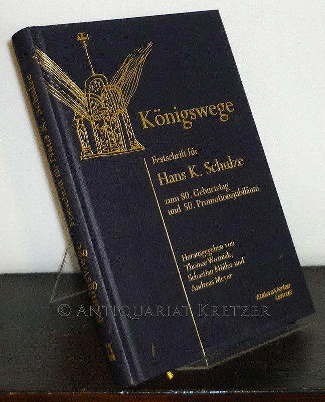 Königswege. Festschrift für Hans K. Schulze zum 80. Geburtstag und 50. Promotionsjubiläum. [Herausgegeben von Thomas Wozniak, Sebastian Müller und Andreas Meyer].