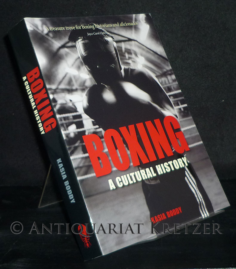 Boxing. A Cultural History. [By Kasia Boddy].