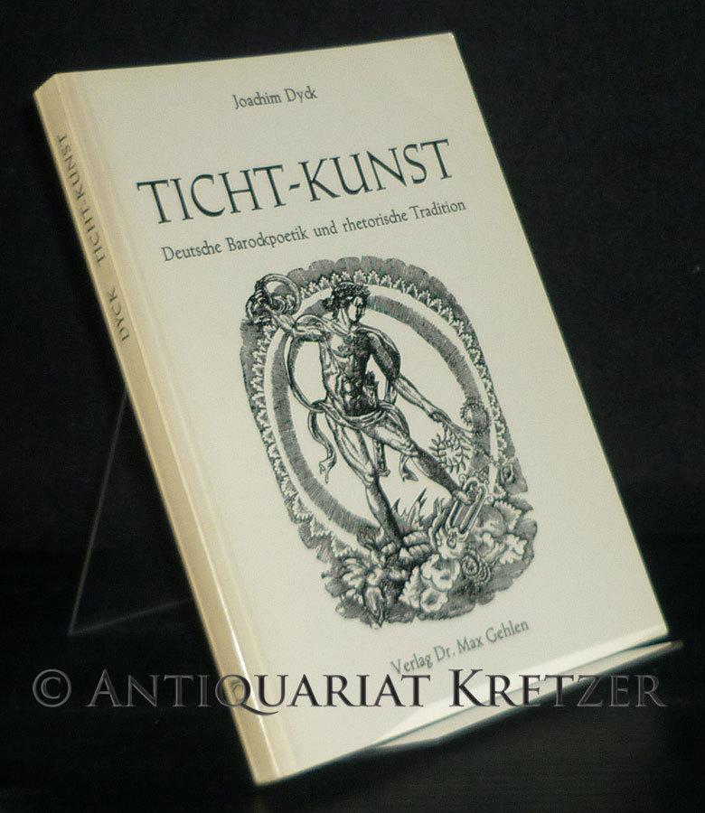 Ticht-Kunst. Deutsche Barockpoetik und rhetorische Tradition. Von Joachim Dyck. (= Ars Poetica. Texte und Beiträge zur Dichtungslehre und Dichtkunst, Band 1).