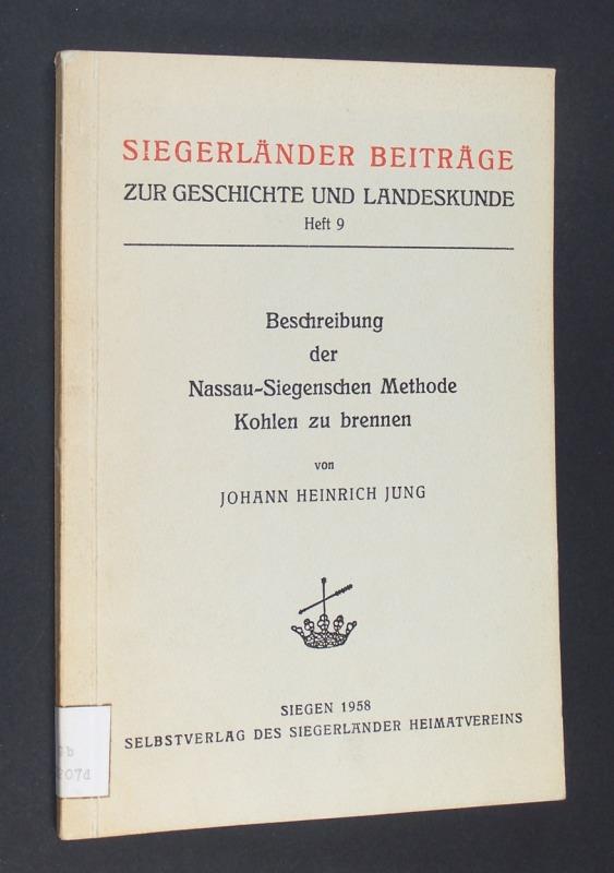 Jung, Johann Heinrich: Beschreibung der Nassau-Siegenschen Methode Kohlen zu brennen. Mit physischen Anmerkungen begleitet von Johann Heinrich Jung. (= Siegerländer Beiträge zur Geschichte und Landeskunde. Heft 9).