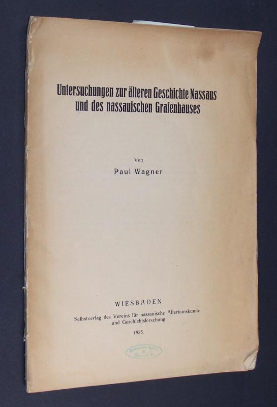 Untersuchungen zur älteren Geschichte Nassaus und des nassauischen Grafenhauses. Von Paul Wagner.