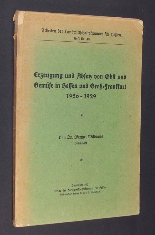 Erzeugung und Absatz von Obst und Gemüse im Hessen und Groß-Frankfurt 1926-1929. [Von Dr. Wentzel Wilbrand]. (= Arbeiten der Landwirtschaftskammer für Hessen, Heft Nr. 48).