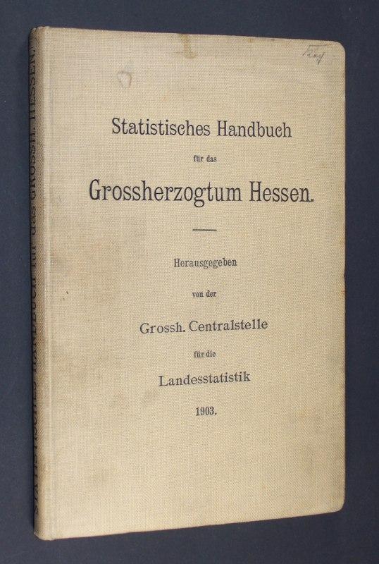 Statistisches Handbuch für das Grossherzogtum Hessen. Herausgegeben von der Grossherzoglich Hessischen Zentralstelle für die Landesstatistik. Erste Ausgabe.