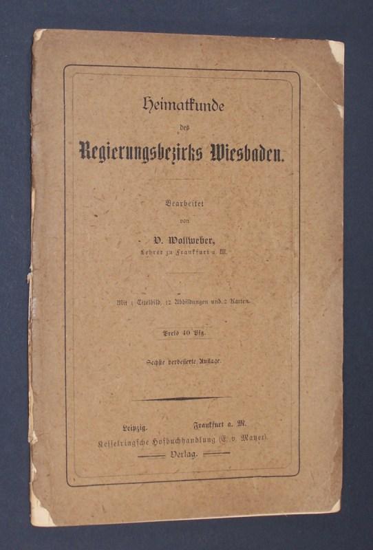 Heimatkunde des Regierungsbezirks Wiesbaden. Bearbeitet von V. Wollweber. 6. verbesserte Auflage.