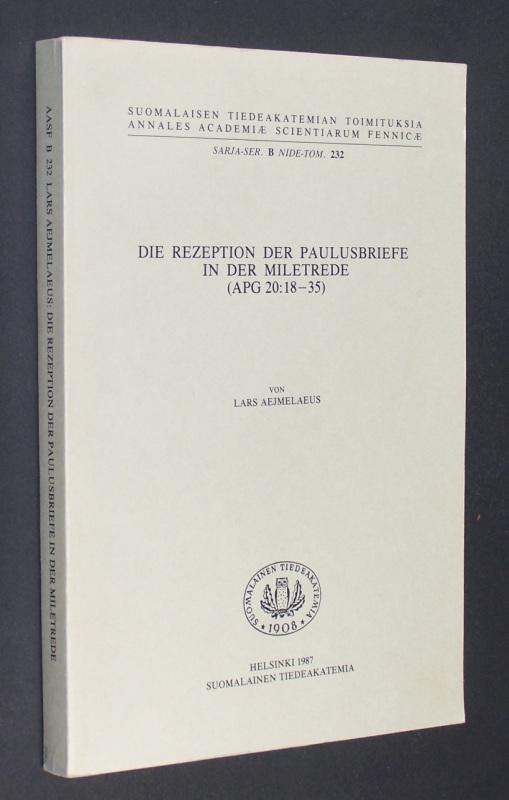 Die Rezeption der Paulusbriefe in der Miletrede (APG 20:18-35) von Lars Aejmelaeus. (= Suomalaisen Tiedeakatemian toimituksia; 232).