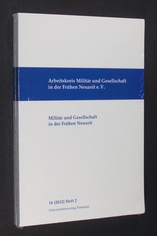 Militär und Gesellschaft in der Frühen Neuzeit. (= Militär und Gesellschaft in der Frühen Neuzeit, 16 (2012), Heft1).