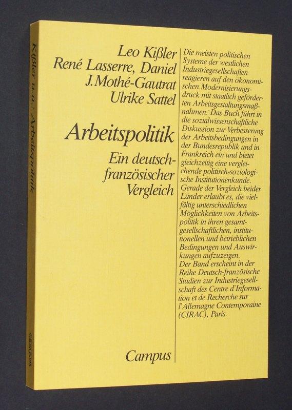 Arbeitspolitik. Ein deutsch-französischer Vergleich. [Von Leo Kißler, René Lasserre, Daniel J. Mothé-Gautrat, Ulrike Sattel]. (= Centre d