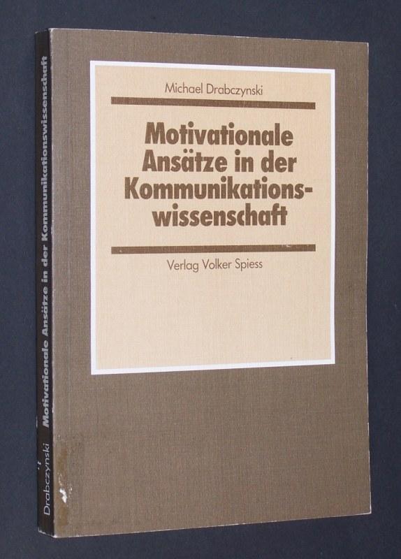 Motivationale Ansätze in der Kommunikationswissenschaft. Theorien, Methoden, Ergebnisse. [Von Michael Drabczynski]. (= Beiträge zur Medientheorie und Kommunikationsforschung, 21).