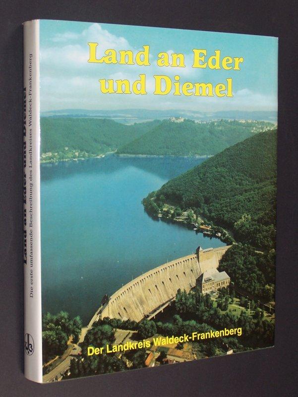 Land an Eder und Diemel. Ein Bildband über Geschichte, Landschaft und Wirtschaft des Landkreises Waldeck-Frankenberg.
