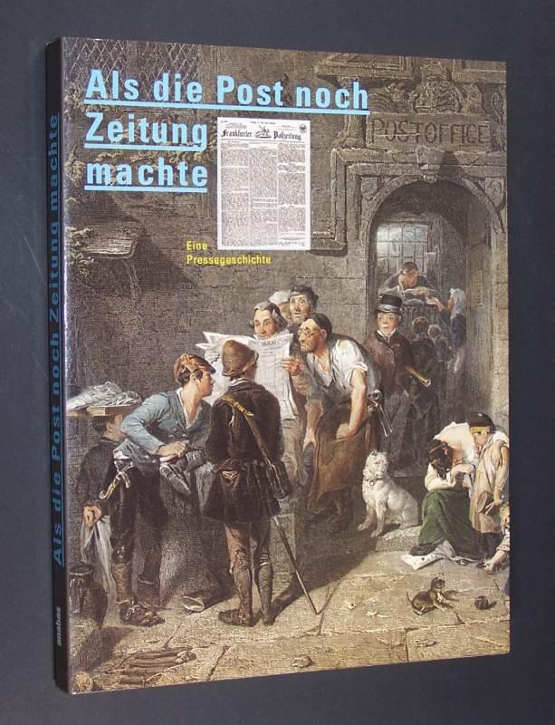 Als die Post noch Zeitung machte. Eine Pressegeschichte. Herausgegeben von Klaus Beyrer und Martin Dallmeier.