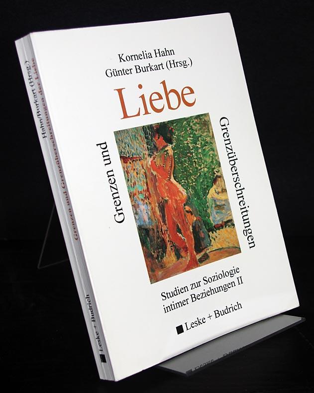 Grenzen und Grenzüberschreitungen der Liebe. Studien zur Soziologie intimer Beziehungen 2. Herausgegeben von Kornelia Hahn und Günter Burkart.