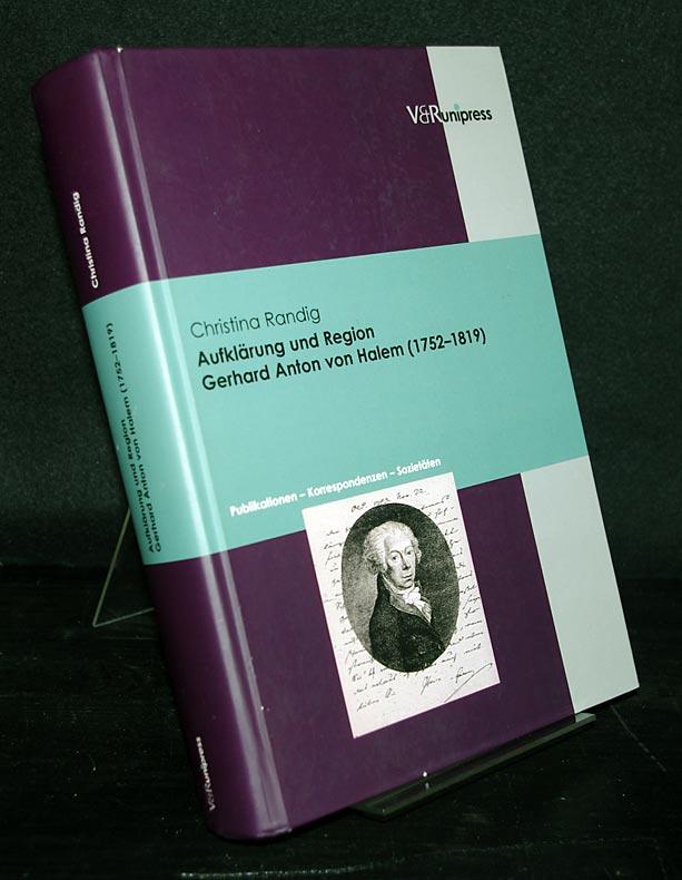Aufklärung und Region. Gerhard Anton von Halem (1752-1819). Publikationen - Korrespondenzen - Sozietäten. Von Christina Randig.