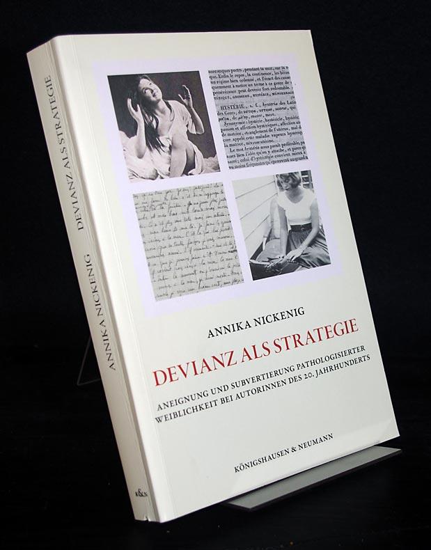 Nickenig, Annika: Devianz als Strategie. Aneignung und Subvertierung pathologisierter Weiblichkeit bei Autorinnen des 20. Jahrhunderts. Von Annika Nickenig. (= Epistemata: Reihe Literaturwissenschaft, Band 767).