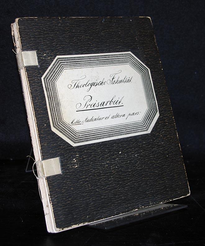"""Anonyme Preisarbeit für die Friedrich-Wilhelms-Universität zu Berlin, Theologische Fakultät. Motto: """"Audiatur et altera pars"""". Handschriftliches Manuskript."""