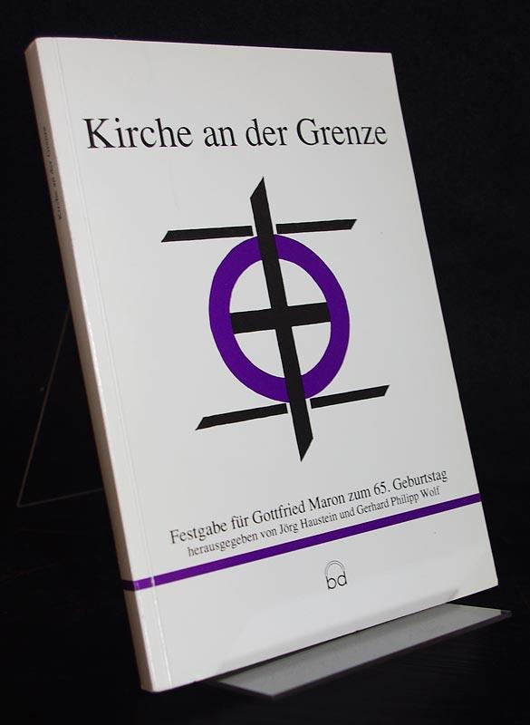 Kirche an der Grenze. Festgabe für Gottfried Maron zum 65. Geburtstag. Herausgegeben von Jörg Haustein und Gerhard Philipp Wolf.