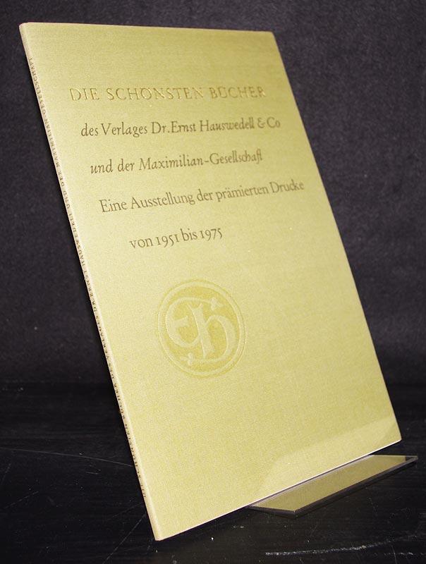 Die schönsten Bücher des Verlages Dr. Ernst Hauswedell & Co und der Maximilian-Gesellschaft. Eine Ausstellung der prämierten Drucke 1951-1975. Dr. Ernst Hauswedell zum 3. September 1976.