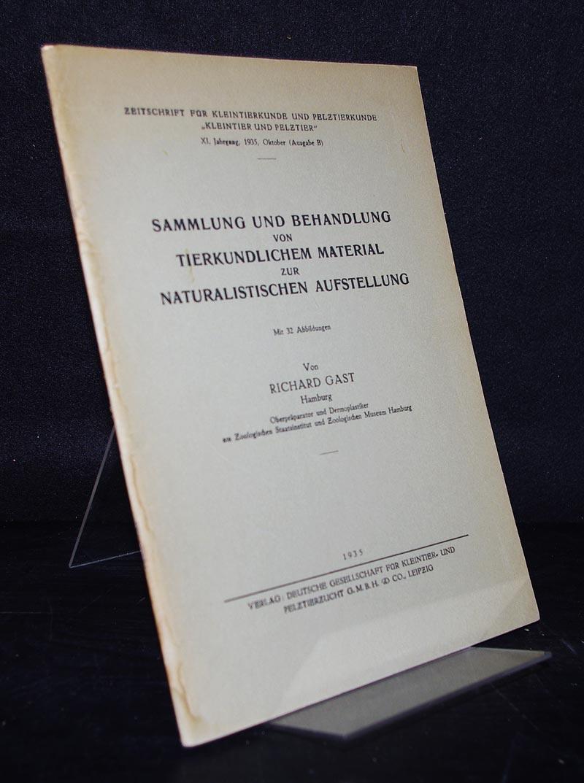 Gast, Richard: Sammlung und Behandlung von tierkundlichem Material zur naturalistischen Aufstellung. Von Richard Gast. (= Zeitschrift für Kleintierkunde und Pelztierkunde,