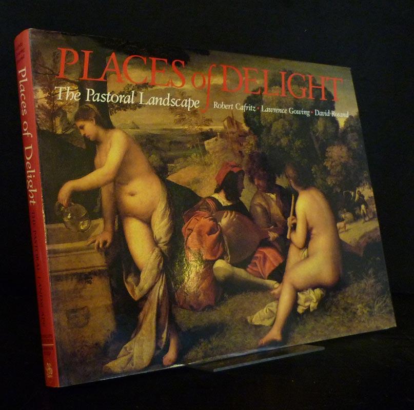 Cafritz, Robert C., Lawrence Gowing and David Rosand: Places of Delight. The Pastoral Landscape. By Robert C. Cafritz, Lawrence Gowing and David Rosand.