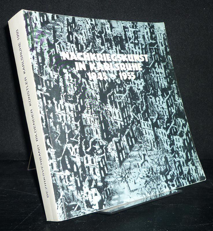 Nachkriegskunst in Karlsruhe 1945-1955. Eine Ausstellung des Bezirkverbandes Bildender Künstler Karlsruhe in Zusammenarbeit mit dem Badischen Kunstverein, 4.12.93 - 9.1.94.