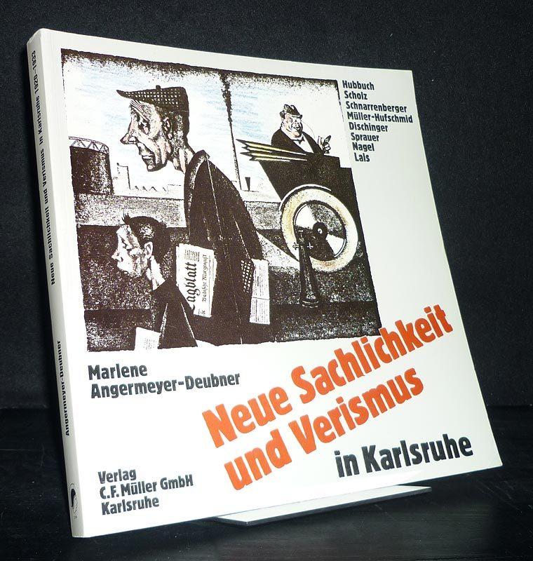 Neue Sachlichkeit und Verismus in Karlsruhe 1920-1933. - Angermeyer-Deubner, Marlene